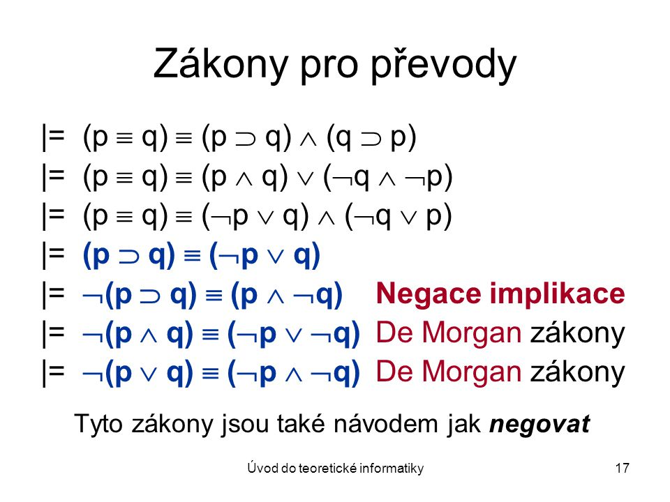 Úvod do teoretické informatiky17 Zákony pro převody |= (p  q)  (p  q)  (q  p) |= (p  q)  (p  q)  (  q   p) |= (p  q)  (  p  q)  (  q