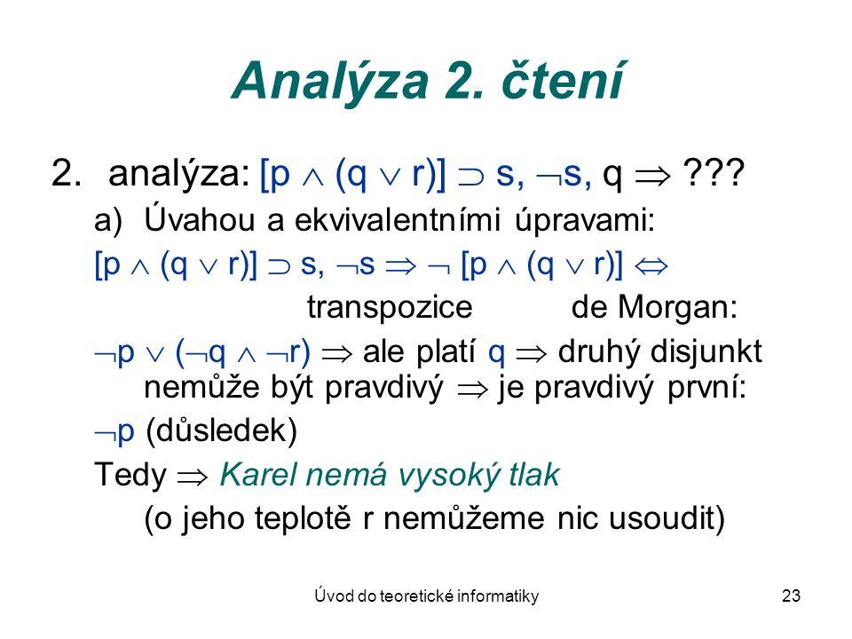 Úvod do teoretické informatiky23 Analýza 2. čtení 2.analýza: [p  (q  r)]  s,  s, q  ??? a)Úvahou a ekvivalentními úpravami: [p  (q  r)]  s, 