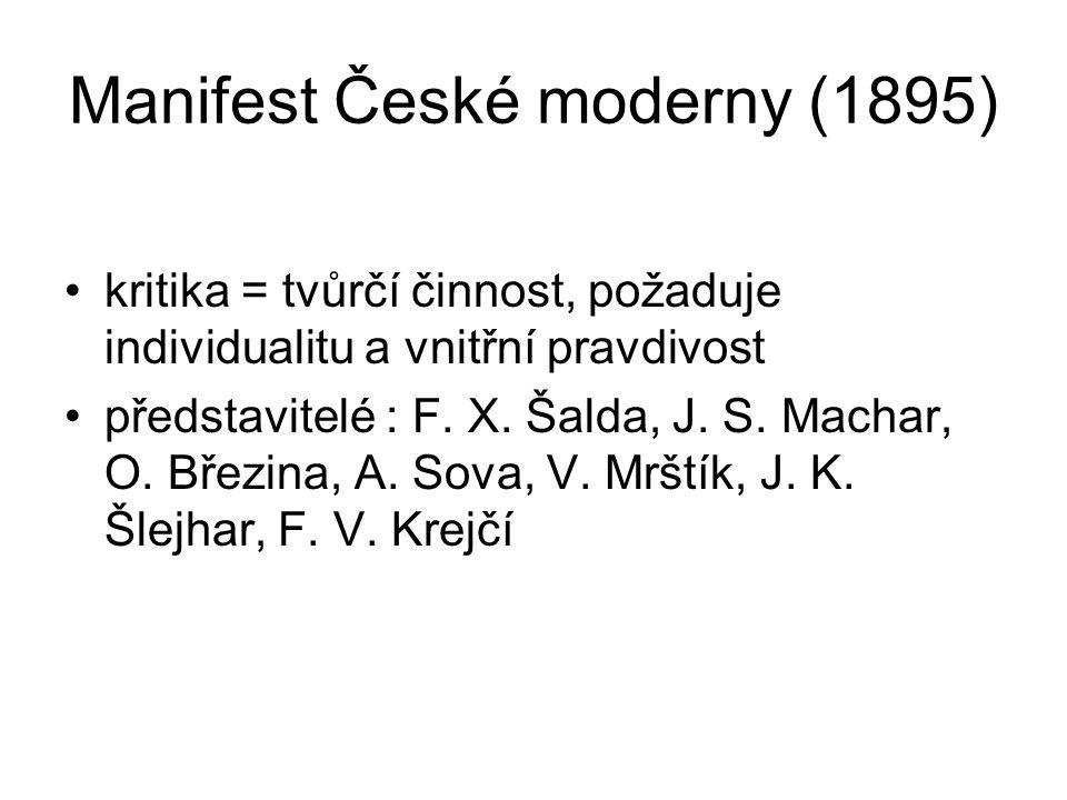 Manifest České moderny (1895) kritika = tvůrčí činnost, požaduje individualitu a vnitřní pravdivost představitelé : F.
