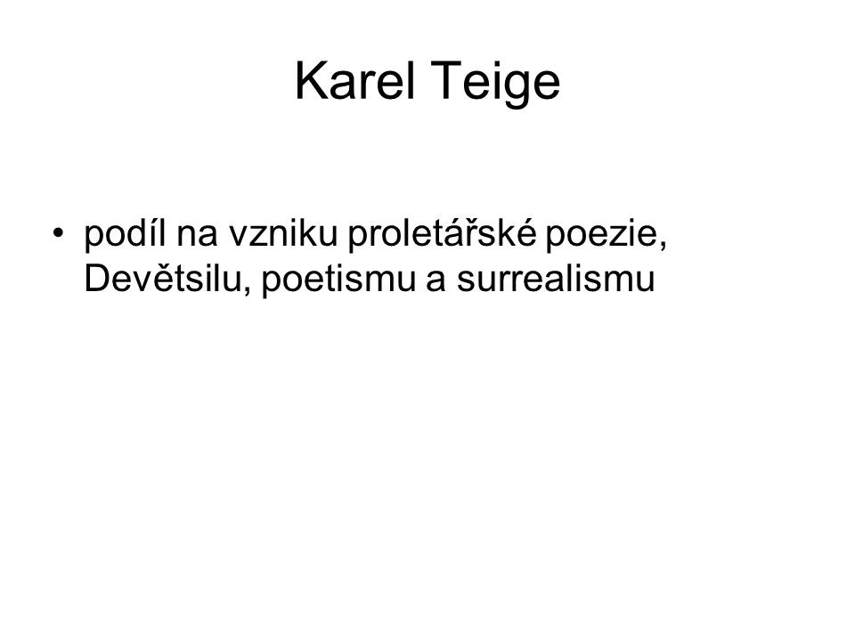 Karel Teige podíl na vzniku proletářské poezie, Devětsilu, poetismu a surrealismu