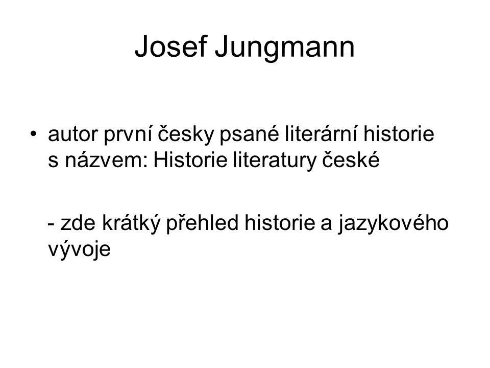 Josef Jungmann autor první česky psané literární historie s názvem: Historie literatury české - zde krátký přehled historie a jazykového vývoje