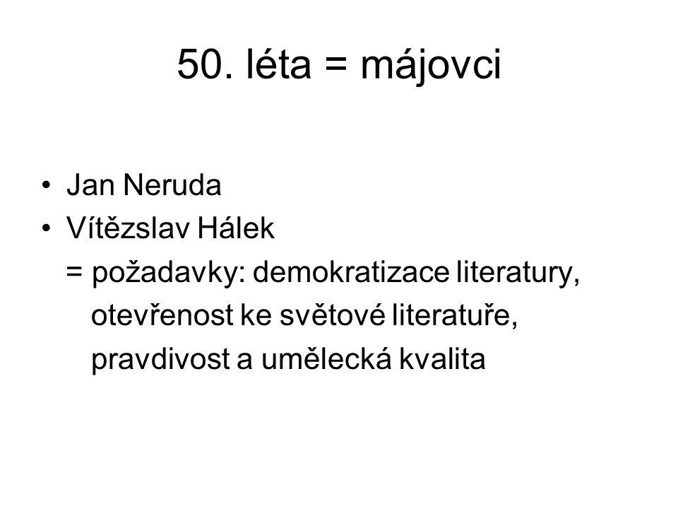 50. léta = májovci Jan Neruda Vítězslav Hálek = požadavky: demokratizace literatury, otevřenost ke světové literatuře, pravdivost a umělecká kvalita