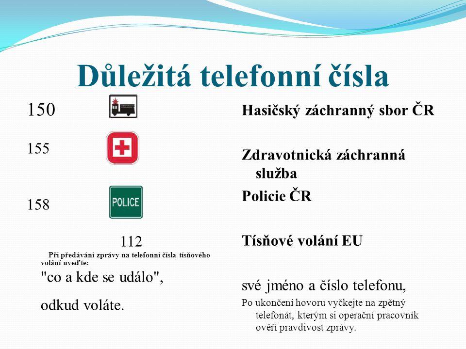 Důležitá telefonní čísla 150 155 158 112 Při předávání zprávy na telefonní čísla tísňového volání uveďte: co a kde se událo , odkud voláte.