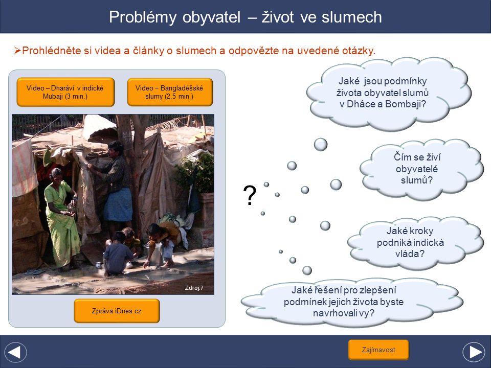 Problémy obyvatel – život ve slumech  Prohlédněte si videa a články o slumech a odpovězte na uvedené otázky. Jaké kroky podniká indická vláda? Zdroj:
