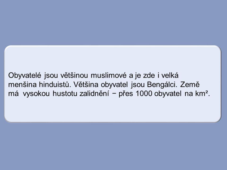 Obyvatelé jsou většinou muslimové a je zde i velká menšina hinduistů. Většina obyvatel jsou Bengálci. Země má vysokou hustotu zalidnění − přes 1000 ob
