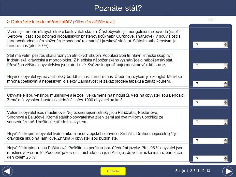 Poznáte stát?  Dokážete k textu přiřadit stát? (Kliknutím zvětšíte text.) kontrola V zemi je mnoho různých etnik a kastovních skupin. Část obyvatel j
