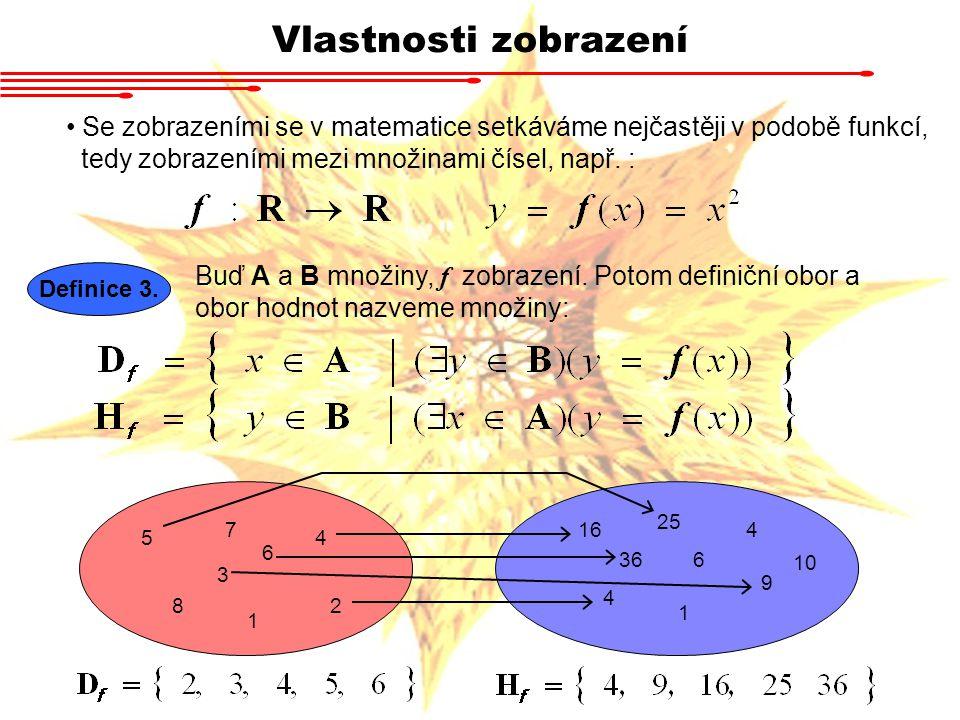 Vlastnosti zobrazení Se zobrazeními se v matematice setkáváme nejčastěji v podobě funkcí, tedy zobrazeními mezi množinami čísel, např. : Definice 3. B