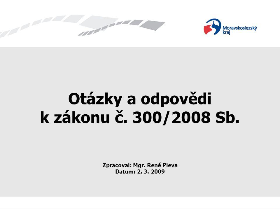 Otázky a odpovědi k zákonu č. 300/2008 Sb. Zpracoval: Mgr. René Pleva Datum: 2. 3. 2009