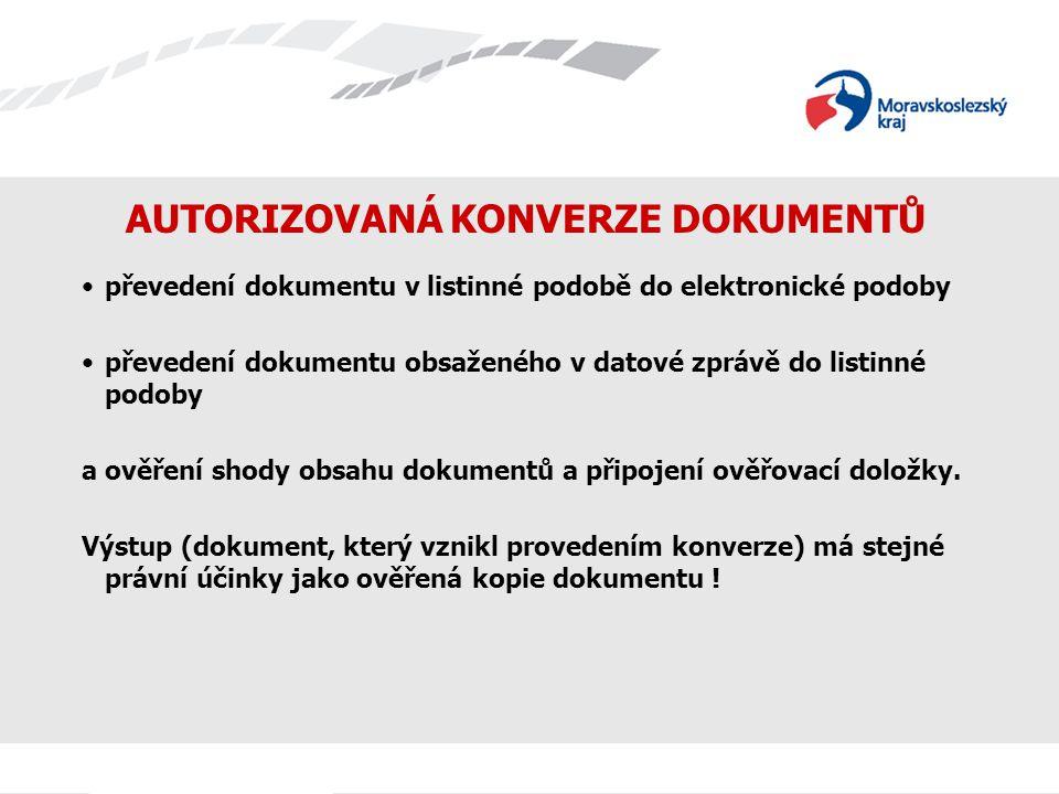 AUTORIZOVANÁ KONVERZE DOKUMENTŮ převedení dokumentu v listinné podobě do elektronické podoby převedení dokumentu obsaženého v datové zprávě do listinn