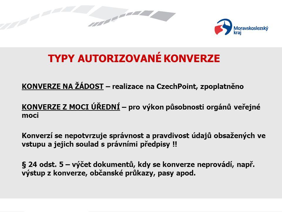 TYPY AUTORIZOVANÉ KONVERZE KONVERZE NA ŽÁDOST – realizace na CzechPoint, zpoplatněno KONVERZE Z MOCI ÚŘEDNÍ – pro výkon působnosti orgánů veřejné moci