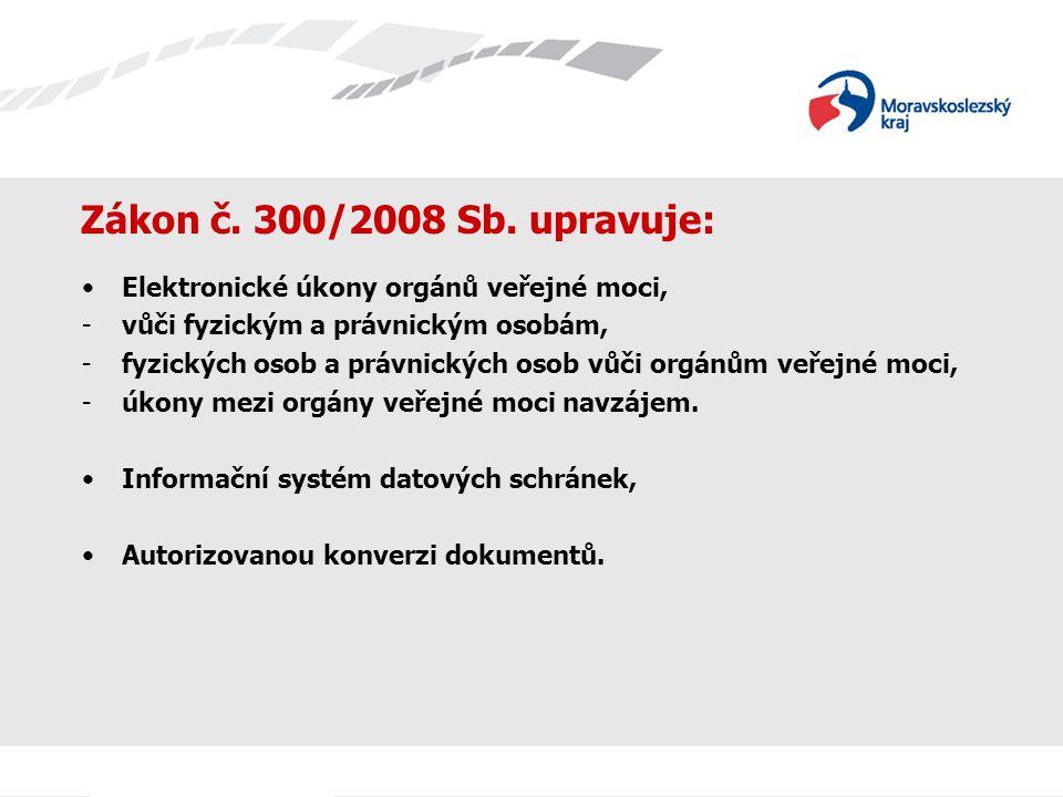 Zákon č. 300/2008 Sb. upravuje: Elektronické úkony orgánů veřejné moci, -vůči fyzickým a právnickým osobám, -fyzických osob a právnických osob vůči or