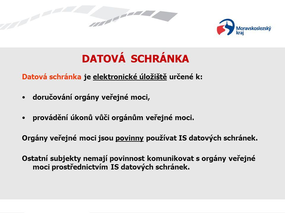 DATOVÁ SCHRÁNKA Datová schránka je elektronické úložiště určené k: doručování orgány veřejné moci, provádění úkonů vůči orgánům veřejné moci. Orgány v