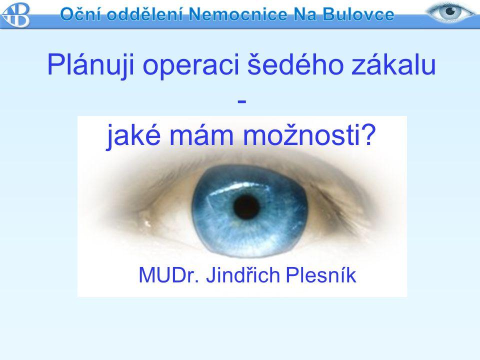 MUDr. Jindřich Plesník Plánuji operaci šedého zákalu - jaké mám možnosti?