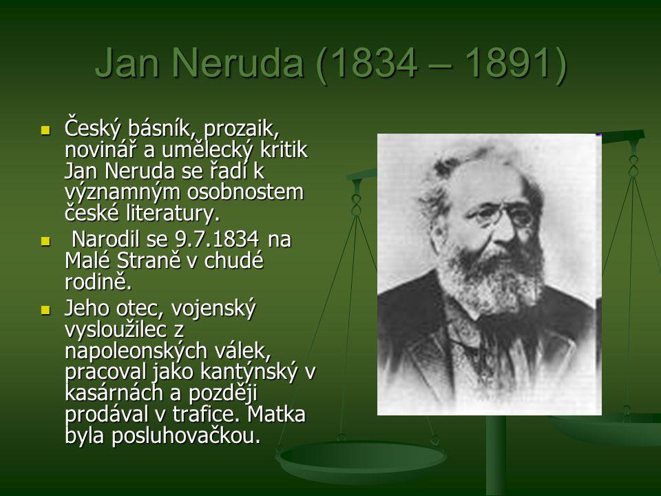 Jan Neruda (1834 – 1891) Český básník, prozaik, novinář a umělecký kritik Jan Neruda se řadí k významným osobnostem české literatury.