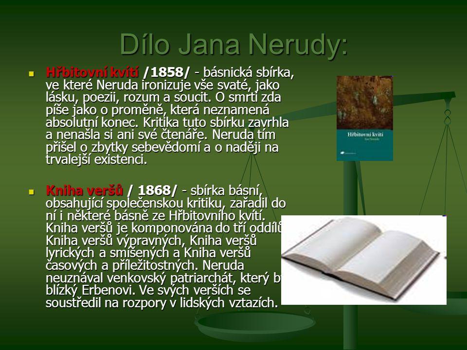 Dílo Jana Nerudy: Hřbitovní kvítí /1858/ - básnická sbírka, ve které Neruda ironizuje vše svaté, jako lásku, poezii, rozum a soucit.