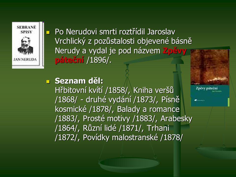 Po Nerudovi smrti roztřídil Jaroslav Vrchlický z pozůstalosti objevené básně Nerudy a vydal je pod názvem Zpěvy páteční /1896/.