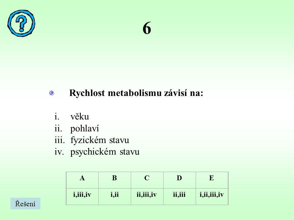 7 Mezi metabolické procesy patří: i.citrátový cyklus ii.syntéza mastných kyselin iii.močovinový cyklus iv.glykolýza ABCDE i,iii,ivi,iiii,iii,ivii,iiii,ii,iii,iv Řešení