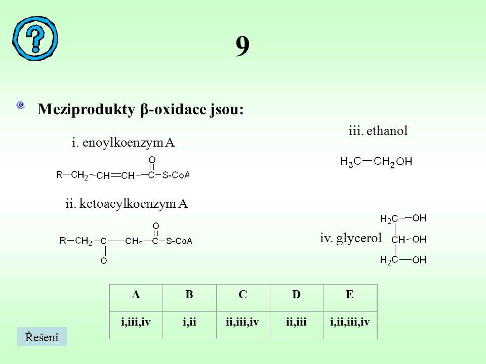 10 Meziprodukty glykolýzy nejsou: ABCDE i,iii,ivi,iiii,iii,ivii,iiii,ii,iii,iv i.