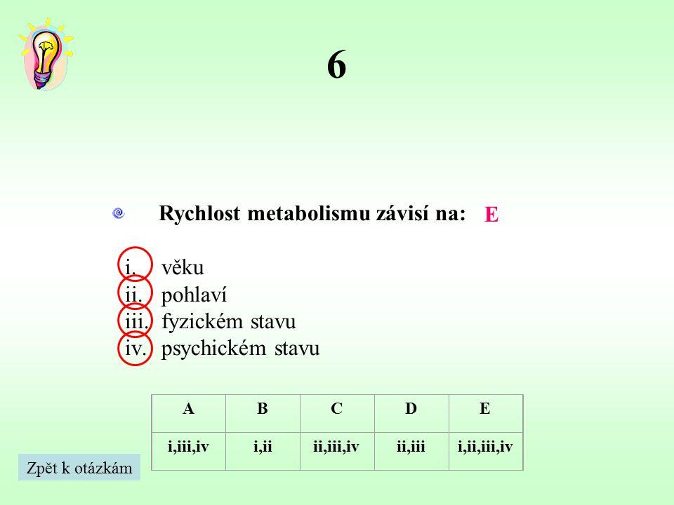 7 Mezi metabolické procesy patří: i.citrátový cyklus ii.syntéza mastných kyselin iii.močovinový cyklus iv.glykolýza E ABCDE i,iii,ivi,iiii,iii,ivii,iiii,ii,iii,iv Zpět k otázkám