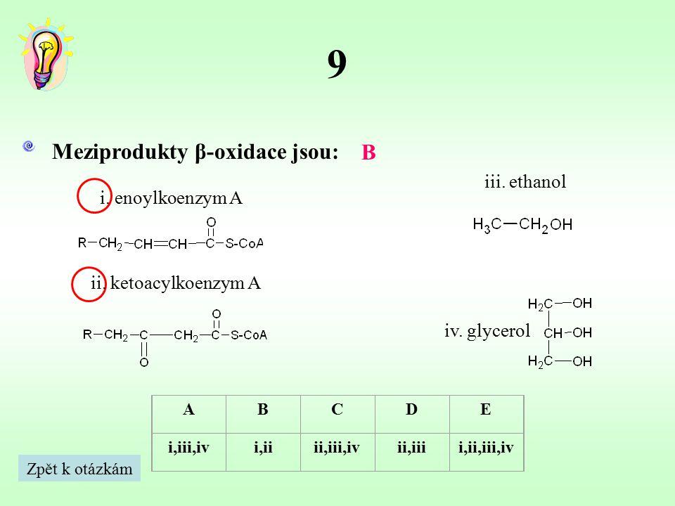 10 Meziprodukty glykolýzy nejsou: B ABCDE i,iii,ivi,iiii,iii,ivii,iiii,ii,iii,iv i.