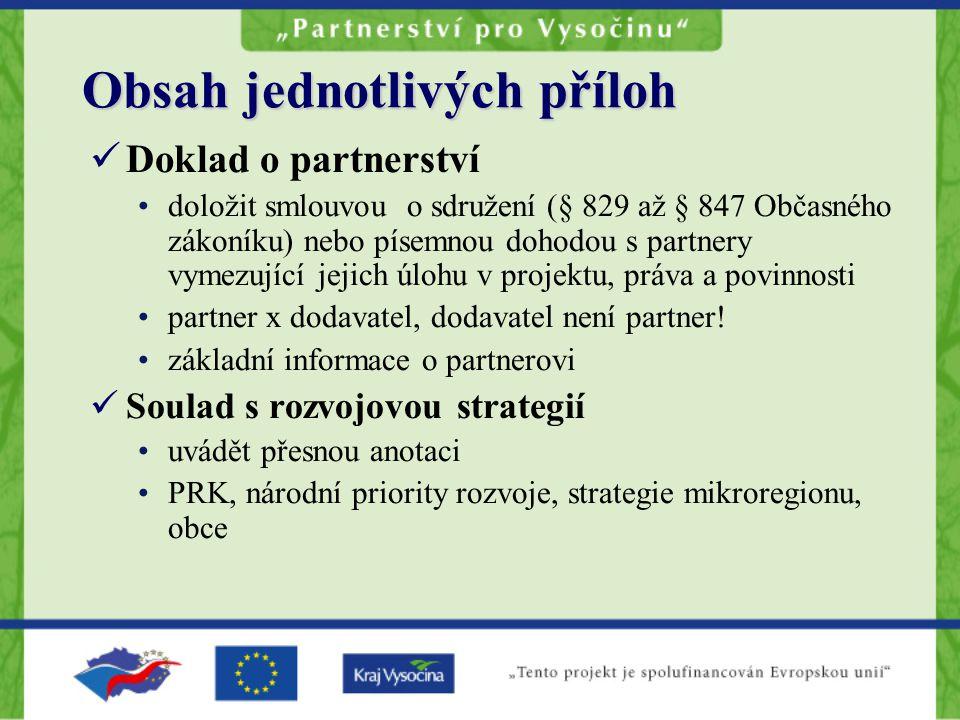 Doklad o partnerství doložit smlouvou o sdružení (§ 829 až § 847 Občasného zákoníku) nebo písemnou dohodou s partnery vymezující jejich úlohu v projektu, práva a povinnosti partner x dodavatel, dodavatel není partner.