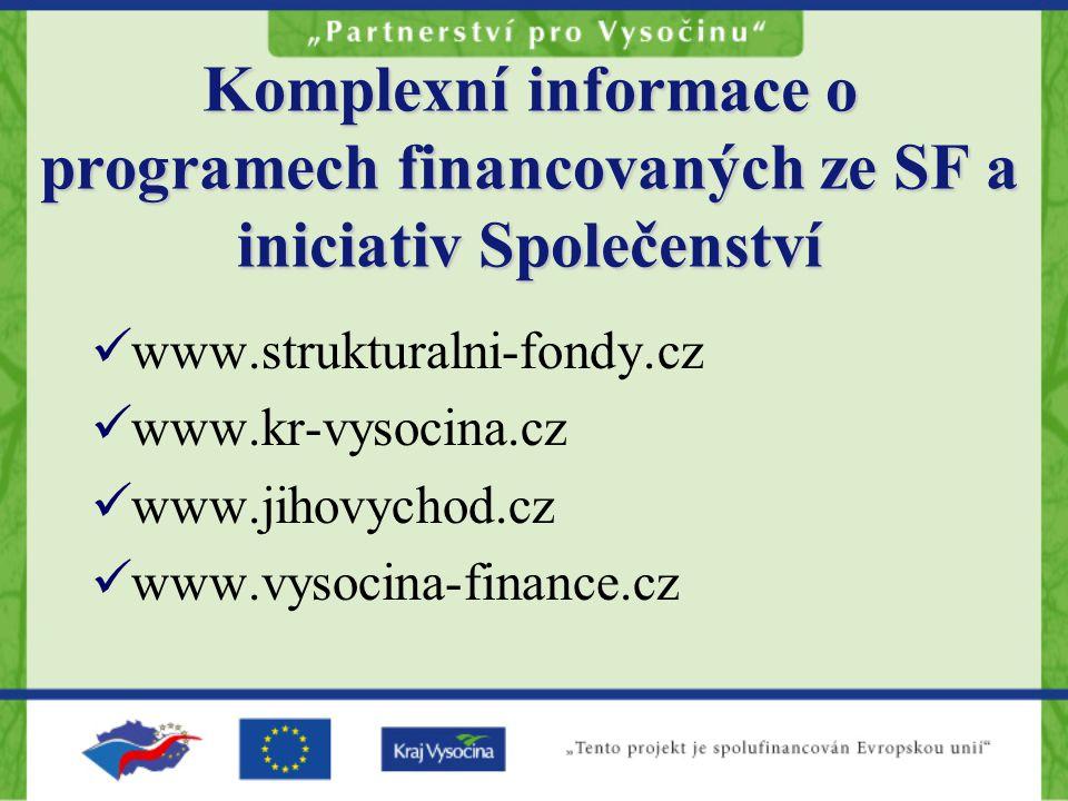 Komplexní informace o programech financovaných ze SF a iniciativ Společenství www.strukturalni-fondy.cz www.kr-vysocina.cz www.jihovychod.cz www.vysoc