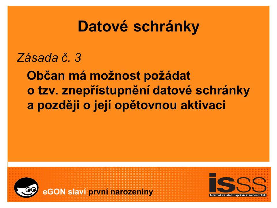 Datové schránky Zásada č. 3 Občan má možnost požádat o tzv.