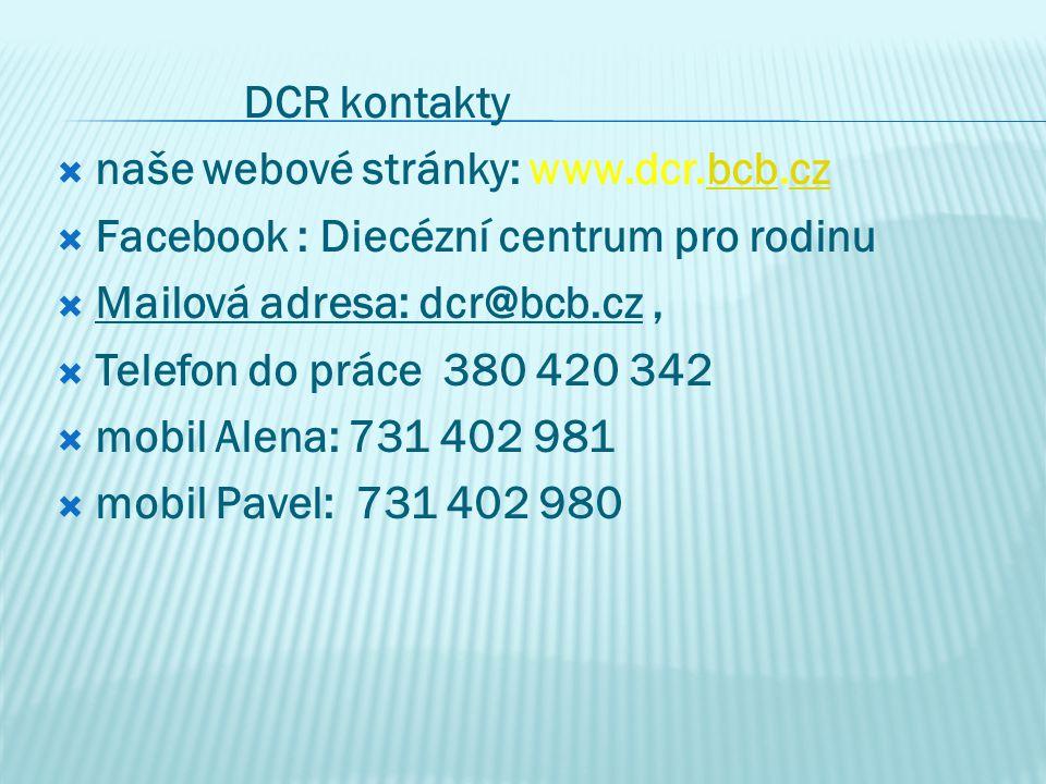 DCR kontakty  naše webové stránky: www.dcr.bcb.czbcbcz  Facebook : Diecézní centrum pro rodinu  Mailová adresa: dcr@bcb.cz,  Telefon do práce 380