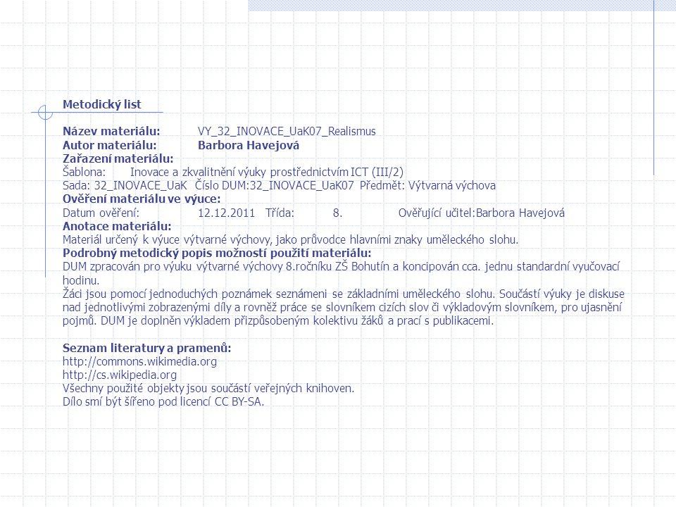 Metodický list Název materiálu:VY_32_INOVACE_UaK07_Realismus Autor materiálu:Barbora Havejová Zařazení materiálu: Šablona:Inovace a zkvalitnění výuky