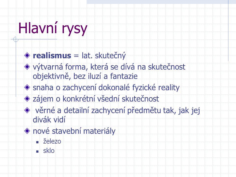 Hlavní rysy realismus = lat. skutečný výtvarná forma, která se dívá na skutečnost objektivně, bez iluzí a fantazie snaha o zachycení dokonalé fyzické