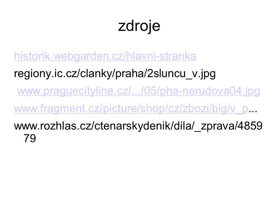 zdroje historik.webgarden.cz/hlavni-stranka regiony.ic.cz/clanky/praha/2sluncu_v.jpg www.praguecityline.cz/.../05/pha-nerudova04.jpg www.fragment.cz/picture/shop/cz/zbozi/big/v_pwww.fragment.cz/picture/shop/cz/zbozi/big/v_p...