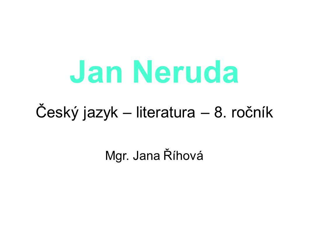 Jan Neruda Český jazyk – literatura – 8. ročník Mgr. Jana Říhová