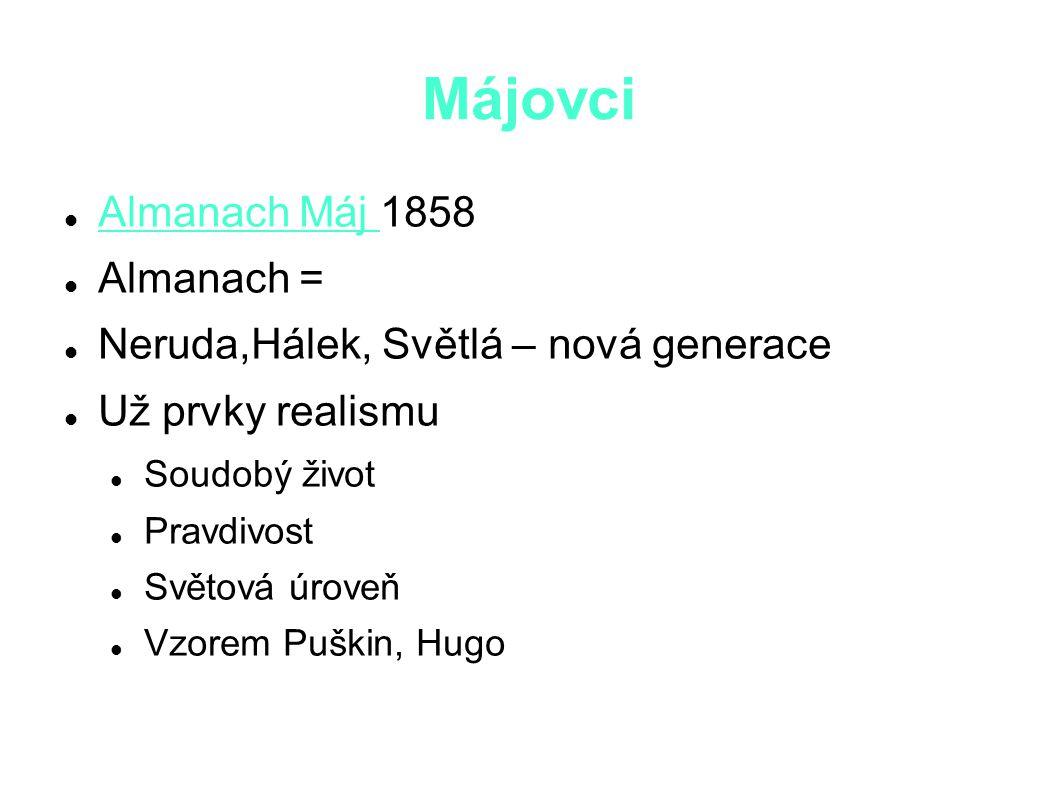 Májovci Almanach Máj 1858 Almanach = Neruda,Hálek, Světlá – nová generace Už prvky realismu Soudobý život Pravdivost Světová úroveň Vzorem Puškin, Hugo
