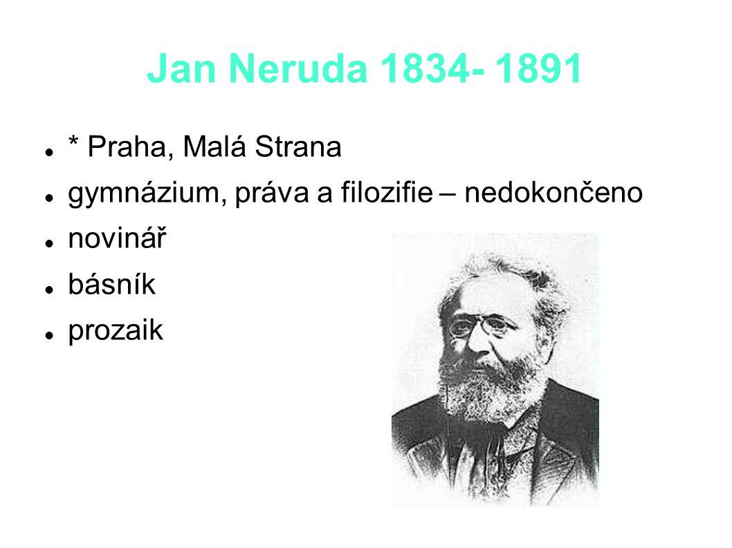 Jan Neruda 1834- 1891 * Praha, Malá Strana gymnázium, práva a filozifie – nedokončeno novinář básník prozaik