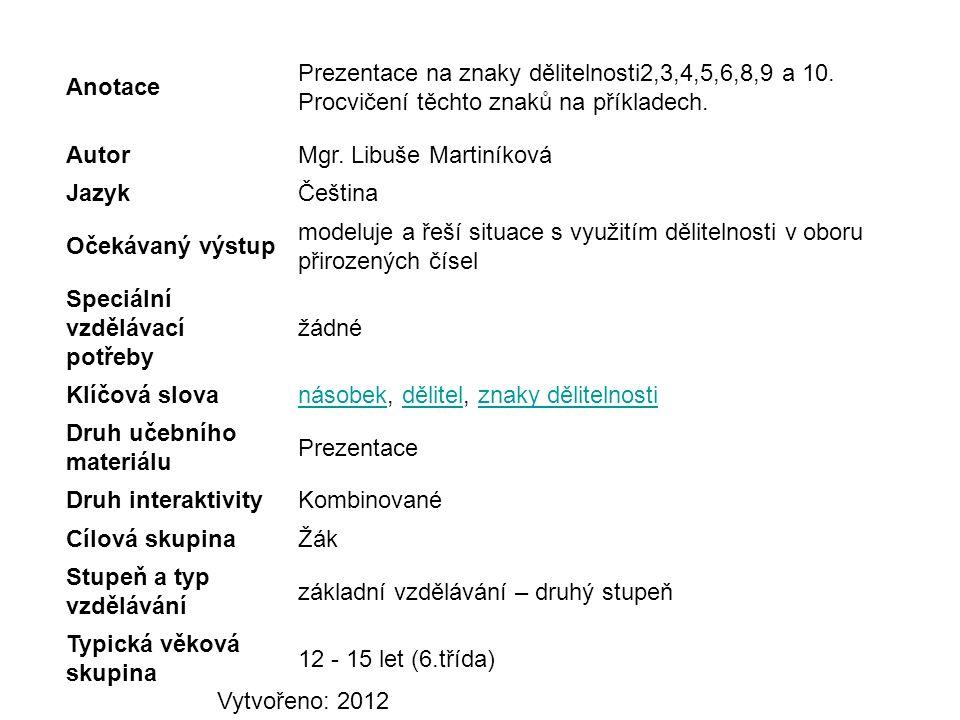 Anotace Prezentace na znaky dělitelnosti2,3,4,5,6,8,9 a 10. Procvičení těchto znaků na příkladech. AutorMgr. Libuše Martiníková JazykČeština Očekávaný