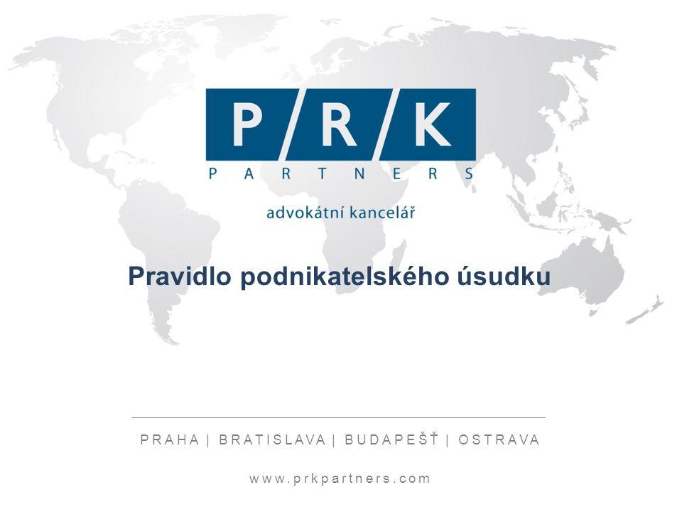Místo na název prezentace PRAHA | BRATISLAVA | BUDAPEŠŤ | OSTRAVA www.prkpartners.com Pravidlo podnikatelského úsudku