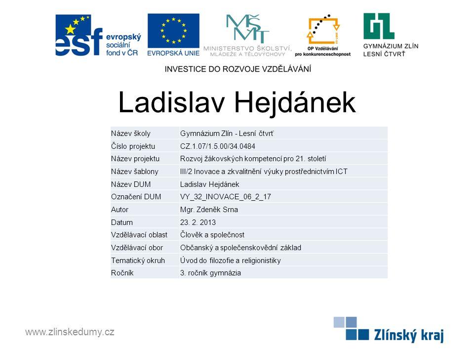 Ladislav Hejdánek www.zlinskedumy.cz Název školyGymnázium Zlín - Lesní čtvrť Číslo projektuCZ.1.07/1.5.00/34.0484 Název projektuRozvoj žákovských kompetencí pro 21.