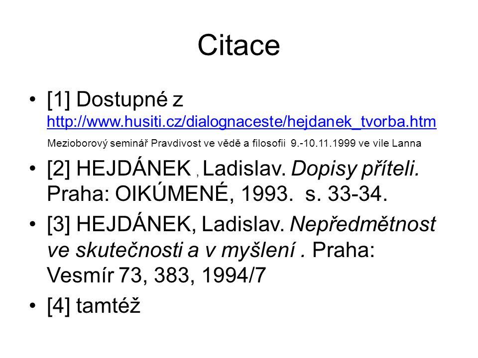 Citace [1] Dostupné z http://www.husiti.cz/dialognaceste/hejdanek_tvorba.htm http://www.husiti.cz/dialognaceste/hejdanek_tvorba.htm Mezioborový seminá