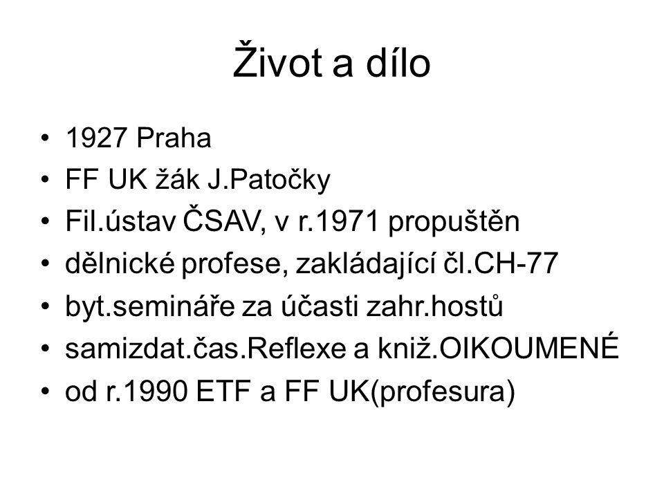 Život a dílo 1927 Praha FF UK žák J.Patočky Fil.ústav ČSAV, v r.1971 propuštěn dělnické profese, zakládající čl.CH-77 byt.semináře za účasti zahr.hostů samizdat.čas.Reflexe a kniž.OIKOUMENÉ od r.1990 ETF a FF UK(profesura)