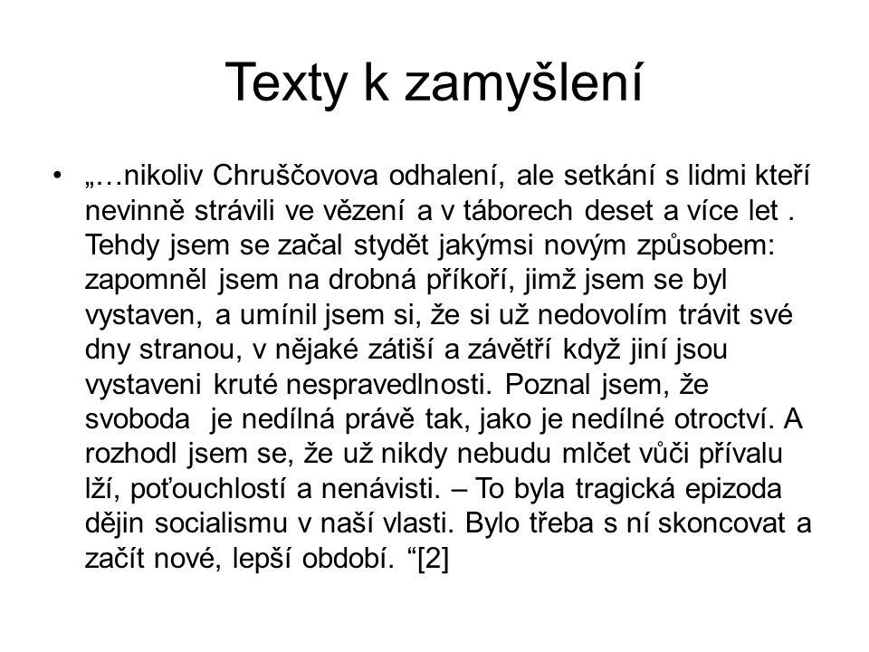"""Texty k zamyšlení """"…nikoliv Chruščovova odhalení, ale setkání s lidmi kteří nevinně strávili ve vězení a v táborech deset a více let. Tehdy jsem se za"""