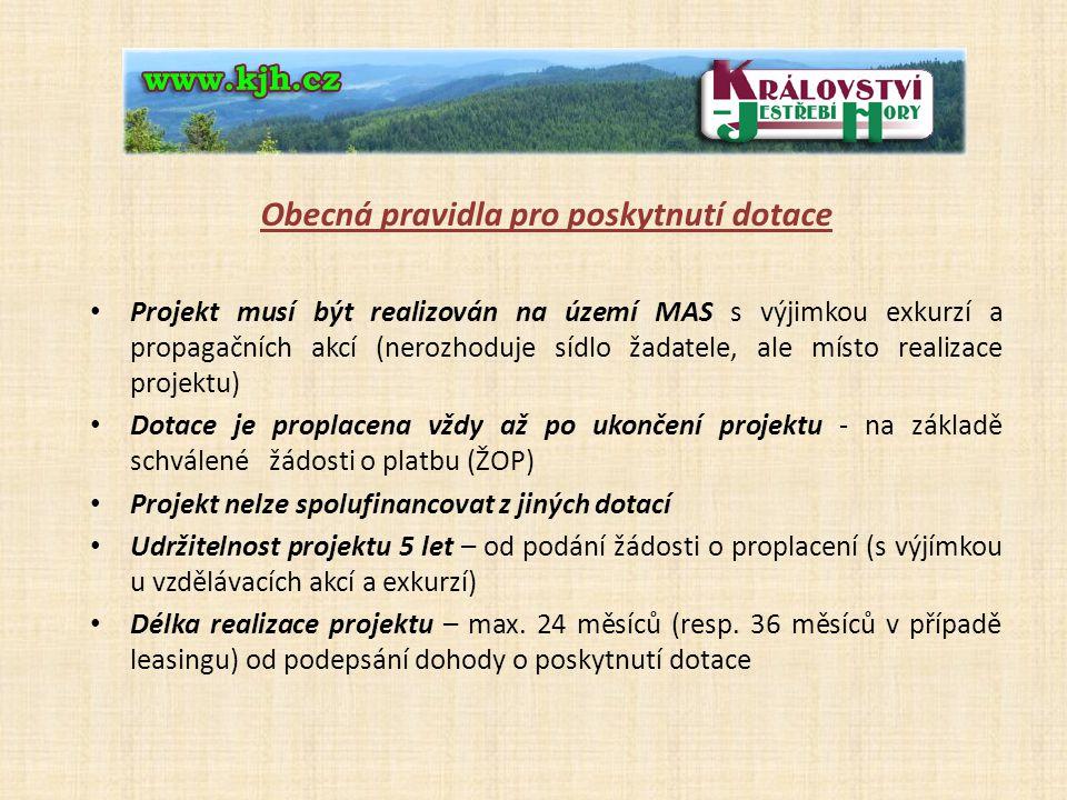 33 Obecná pravidla pro poskytnutí dotace Projekt musí být realizován na území MAS s výjimkou exkurzí a propagačních akcí (nerozhoduje sídlo žadatele, ale místo realizace projektu) Dotace je proplacena vždy až po ukončení projektu - na základě schválené žádosti o platbu (ŽOP) Projekt nelze spolufinancovat z jiných dotací Udržitelnost projektu 5 let – od podání žádosti o proplacení (s výjímkou u vzdělávacích akcí a exkurzí) Délka realizace projektu – max.