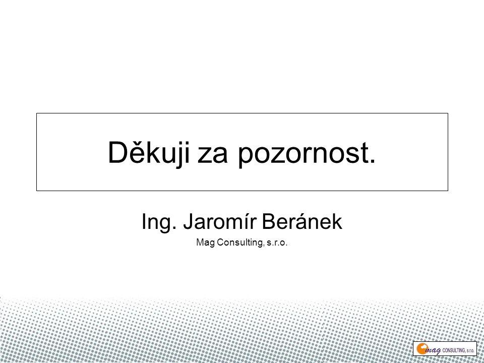 Děkuji za pozornost. Ing. Jaromír Beránek Mag Consulting, s.r.o.