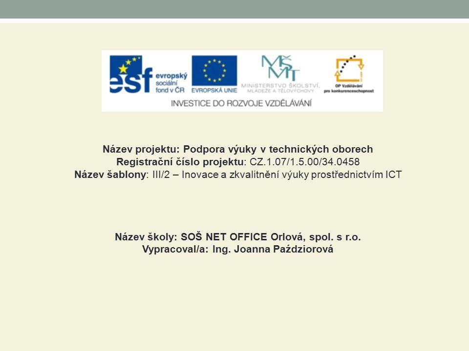 Název projektu: Podpora výuky v technických oborech Registrační číslo projektu: CZ.1.07/1.5.00/34.0458 Název šablony: III/2 – Inovace a zkvalitnění vý