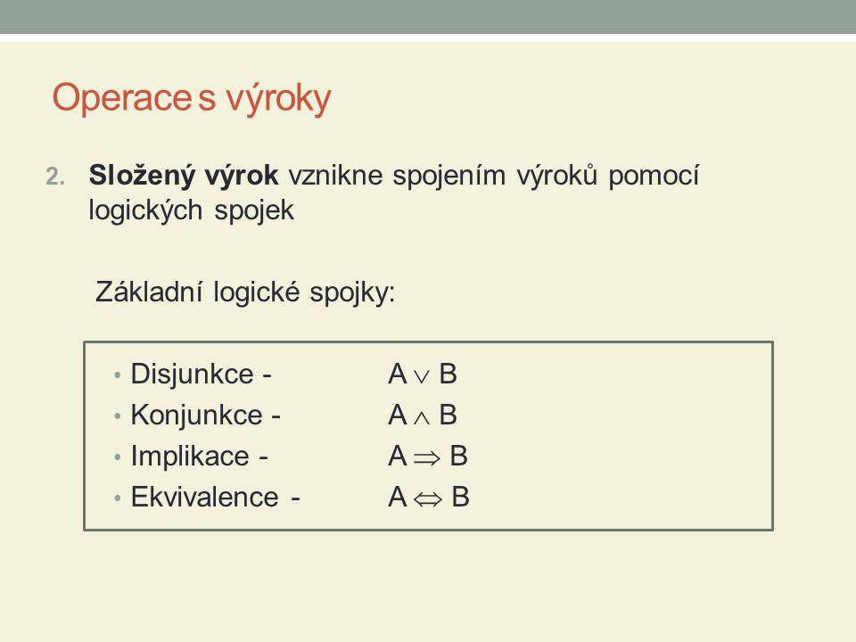 Operace s výroky Disjunkce A  B Čteme A nebo B Příklady: 1.