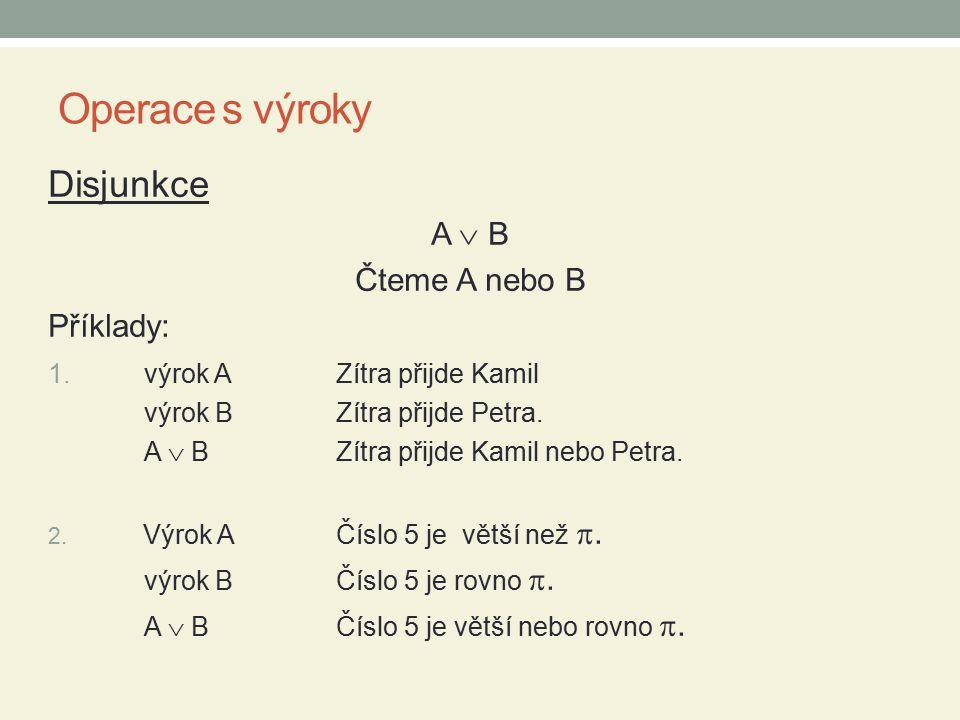 Operace s výroky Konjunkce A  B Čteme A a zároveň B Příklady: 1.