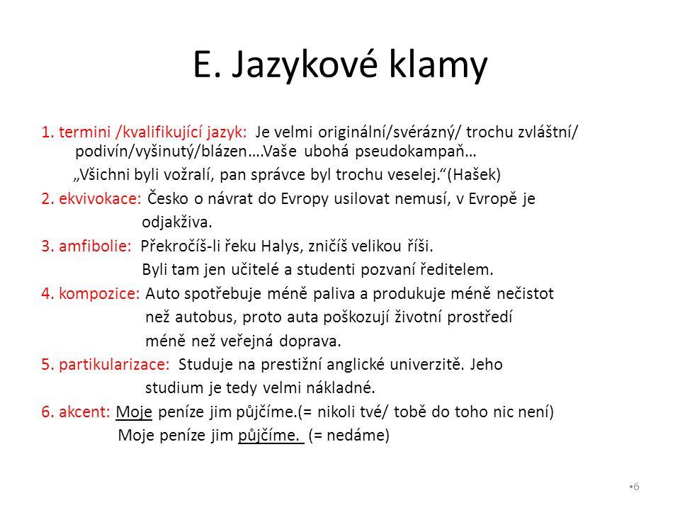 """E. Jazykové klamy 1. termini /kvalifikující jazyk: Je velmi originální/svérázný/ trochu zvláštní/ podivín/vyšinutý/blázen….Vaše ubohá pseudokampaň… """"V"""