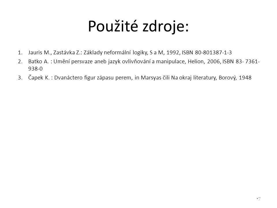 Použité zdroje: 1.Jauris M., Zastávka Z.: Základy neformální logiky, S a M, 1992, ISBN 80-801387-1-3 2.Batko A. : Umění persvaze aneb jazyk ovlivňován