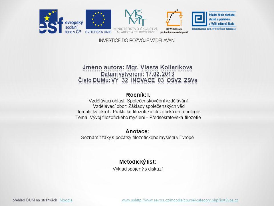 Anotace: Seznámit žáky s počátky filozofického myšlení v Evropě Ročník: I. Vzdělávací oblast: Společenskovědní vzdělávání Vzdělávací obor: Základy spo