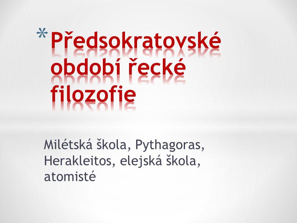 """* Pythagoras ze Samu – matematik, filozof """"Základem všeho je číslo. * Herakleitos z Efesu – pralátkou všeho je oheň """"Dvakrát nevstoupíš do téže řeky. """"Vše se mění, vše plyne. (pantha rei) Zhodnocení obou filozofů"""