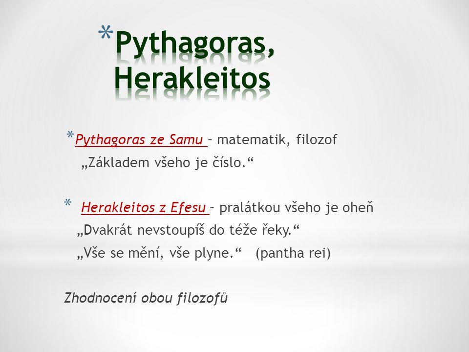 """* Pythagoras ze Samu – matematik, filozof """"Základem všeho je číslo."""" * Herakleitos z Efesu – pralátkou všeho je oheň """"Dvakrát nevstoupíš do téže řeky."""